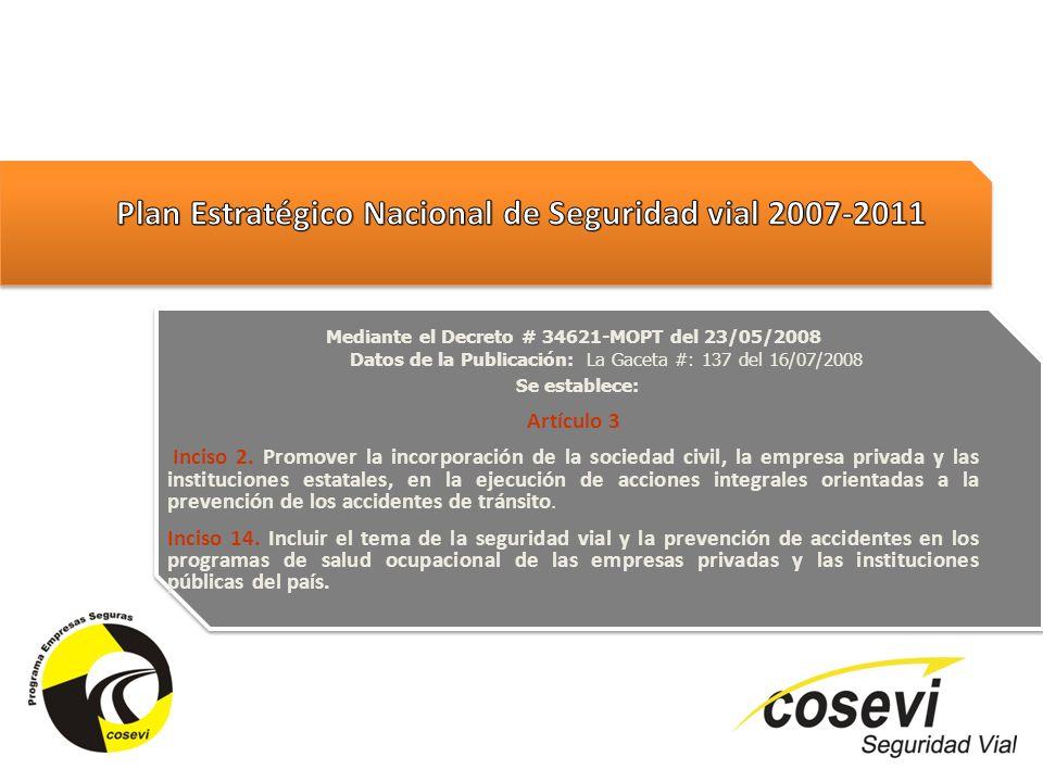 Mediante el Decreto # 34621-MOPT del 23/05/2008 Datos de la Publicación: La Gaceta #: 137 del 16/07/2008 Se establece: Artículo 3 Inciso 2. Promover l