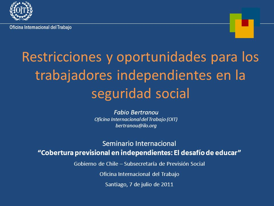 Restricciones y oportunidades para los trabajadores independientes en la seguridad social Seminario Internacional Cobertura previsional en independien