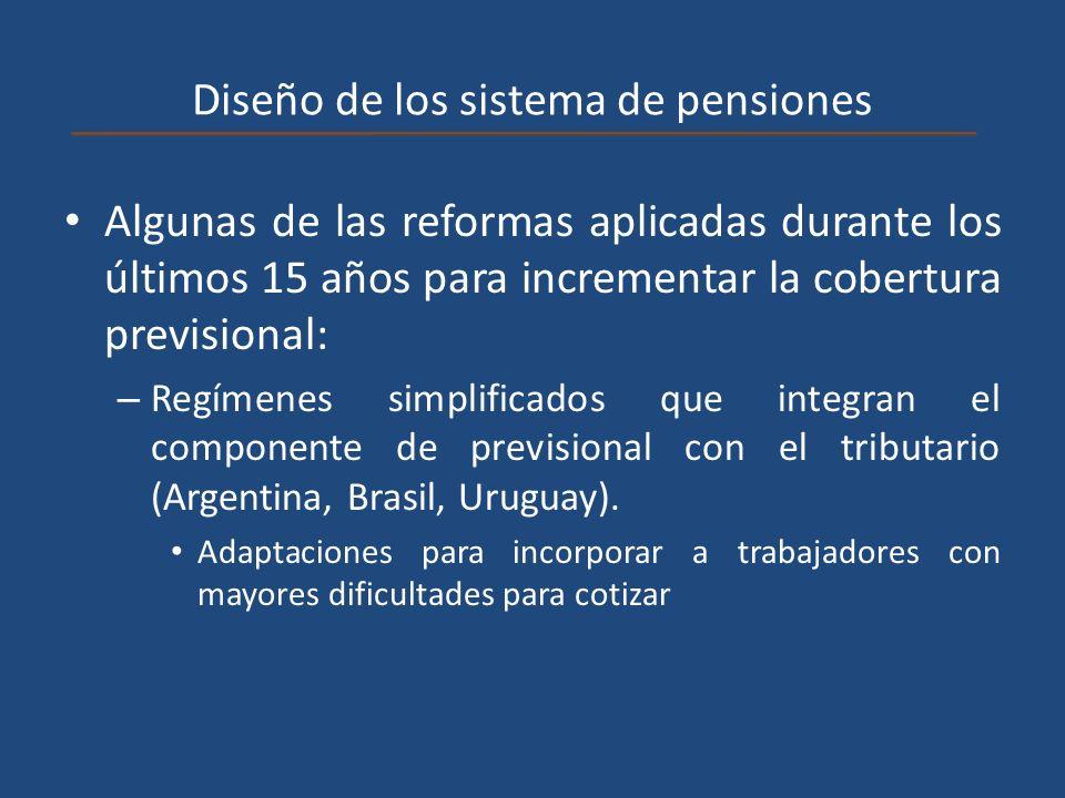 Diseño de los sistema de pensiones Algunas de las reformas aplicadas durante los últimos 15 años para incrementar la cobertura previsional: – Regímene