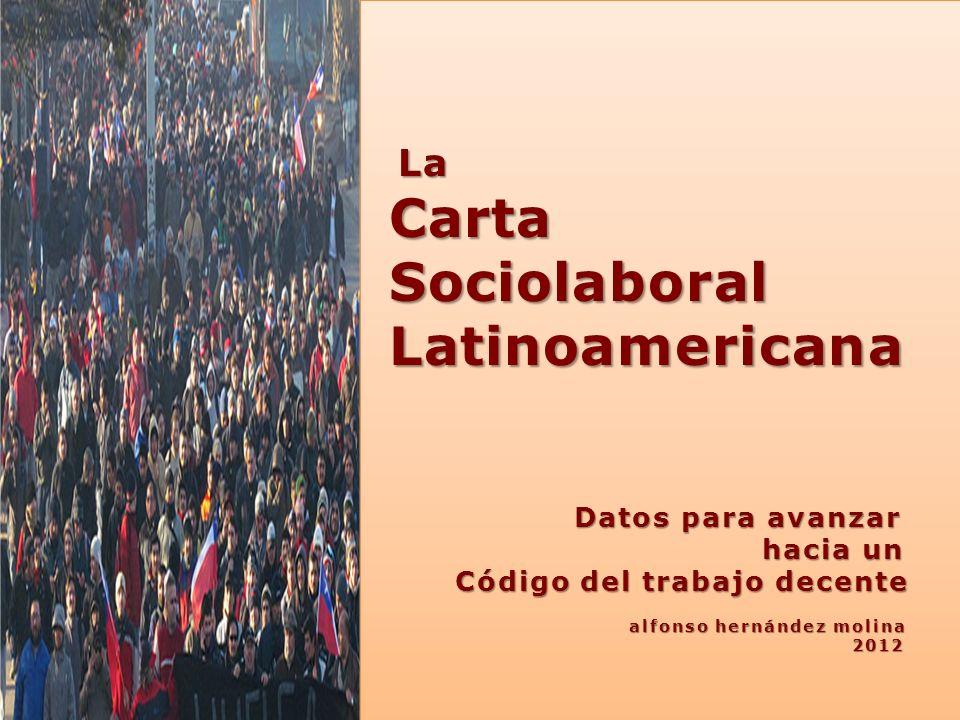1 La La Carta Carta Sociolaboral Sociolaboral Latinoamericana Latinoamericana Datos para avanzar Datos para avanzar hacia un hacia un Código del traba