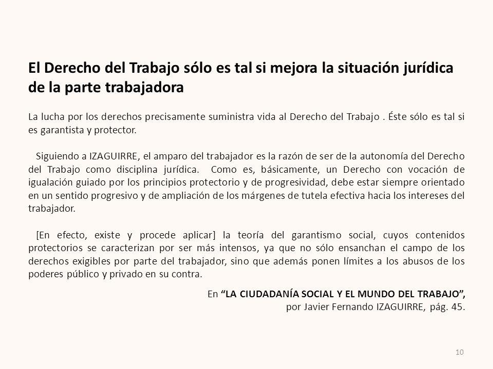 El Derecho del Trabajo sólo es tal si mejora la situación jurídica de la parte trabajadora La lucha por los derechos precisamente suministra vida al D