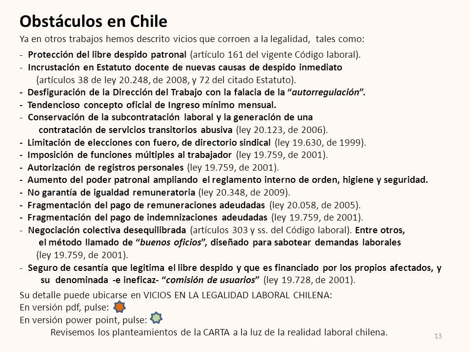 13 Obstáculos en Chile Ya en otros trabajos hemos descrito vicios que corroen a la legalidad, tales como: - Protección del libre despido patronal (art