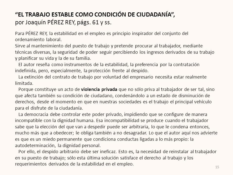 EL TRABAJO ESTABLE COMO CONDICIÓN DE CIUDADANÍA, por Joaquín PÉREZ REY, págs. 61 y ss. Para PÉREZ REY, la estabilidad en el empleo es principio inspir