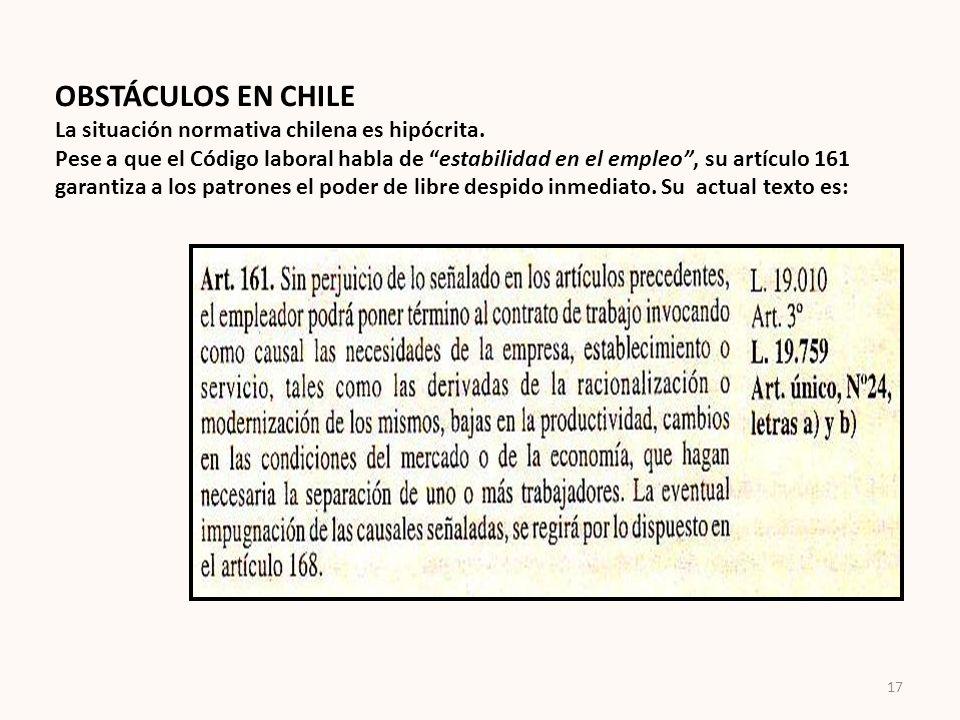 OBSTÁCULOS EN CHILE La situación normativa chilena es hipócrita. Pese a que el Código laboral habla de estabilidad en el empleo, su artículo 161 garan