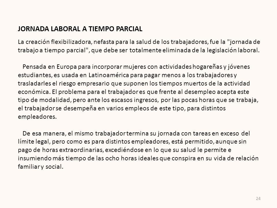JORNADA LABORAL A TIEMPO PARCIAL La creación flexibilizadora, nefasta para la salud de los trabajadores, fue la