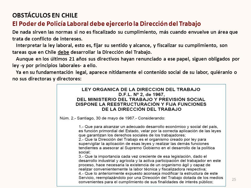 OBSTÁCULOS EN CHILE El Poder de Policía Laboral debe ejercerlo la Dirección del Trabajo De nada sirven las normas si no es fiscalizado su cumplimiento