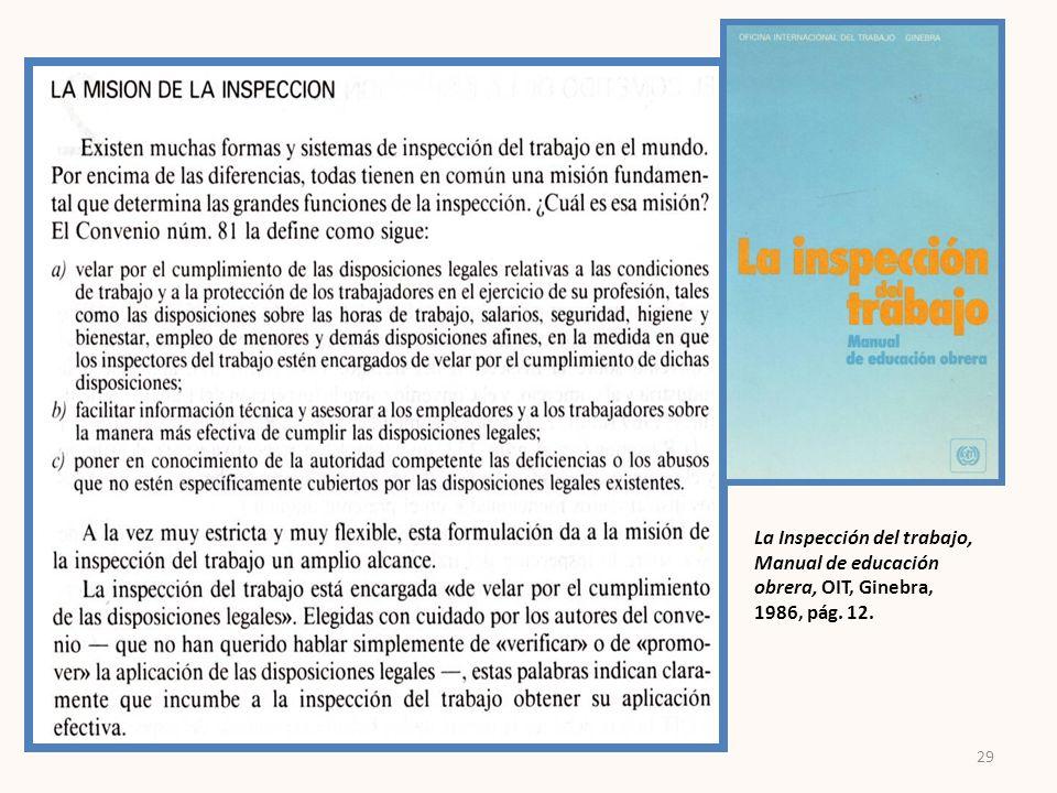 La Inspección del trabajo, Manual de educación obrera, OIT, Ginebra, 1986, pág. 12. 29