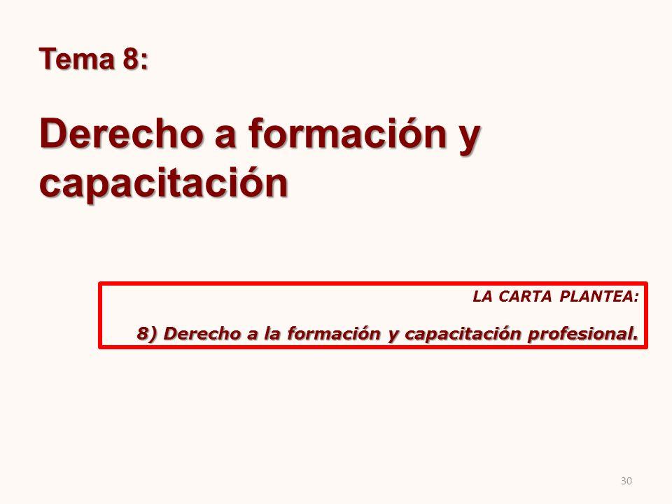 Tema 8: Derecho a formación y capacitación LA CARTA PLANTEA: 8) Derecho a la formación y capacitación profesional. 30