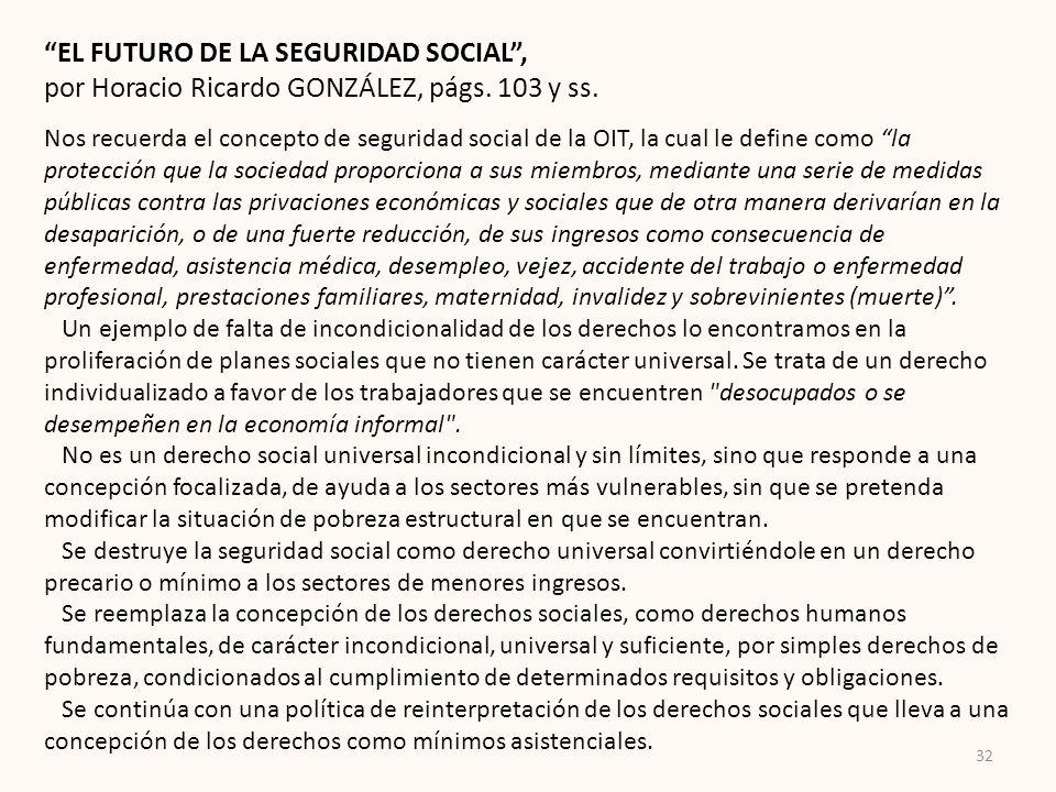 EL FUTURO DE LA SEGURIDAD SOCIAL, por Horacio Ricardo GONZÁLEZ, págs. 103 y ss. Nos recuerda el concepto de seguridad social de la OIT, la cual le def