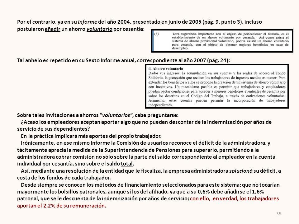 Por el contrario, ya en su Informe del año 2004, presentado en junio de 2005 (pág. 9, punto 3), incluso postularon añadir un ahorro voluntario por ces