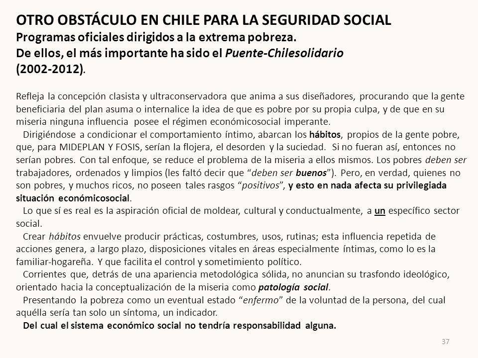 OTRO OBSTÁCULO EN CHILE PARA LA SEGURIDAD SOCIAL Programas oficiales dirigidos a la extrema pobreza. De ellos, el más importante ha sido el Puente-Chi