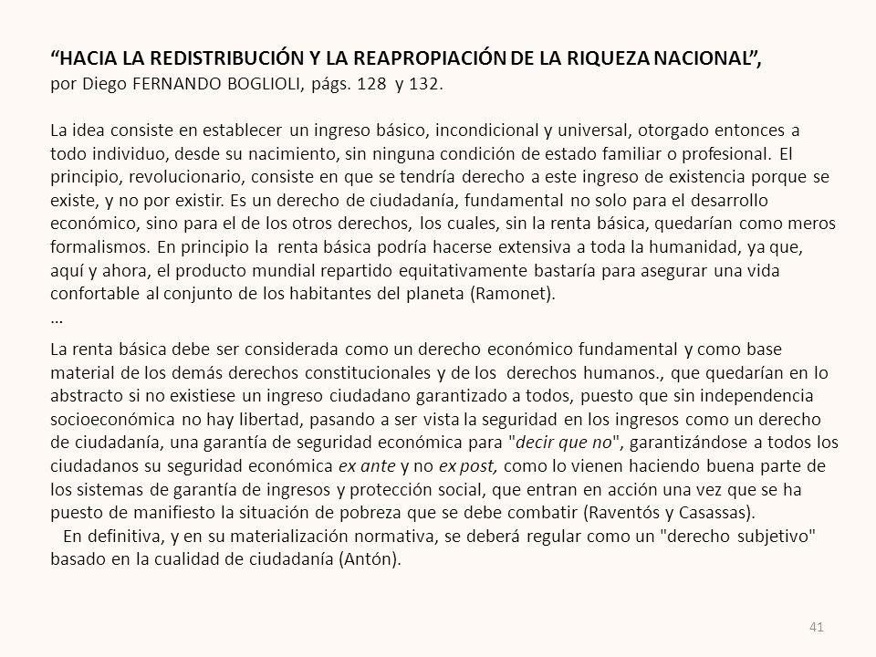 HACIA LA REDISTRIBUCIÓN Y LA REAPROPIACIÓN DE LA RIQUEZA NACIONAL, por Diego FERNANDO BOGLIOLI, págs. 128 y 132. La idea consiste en establecer un ing