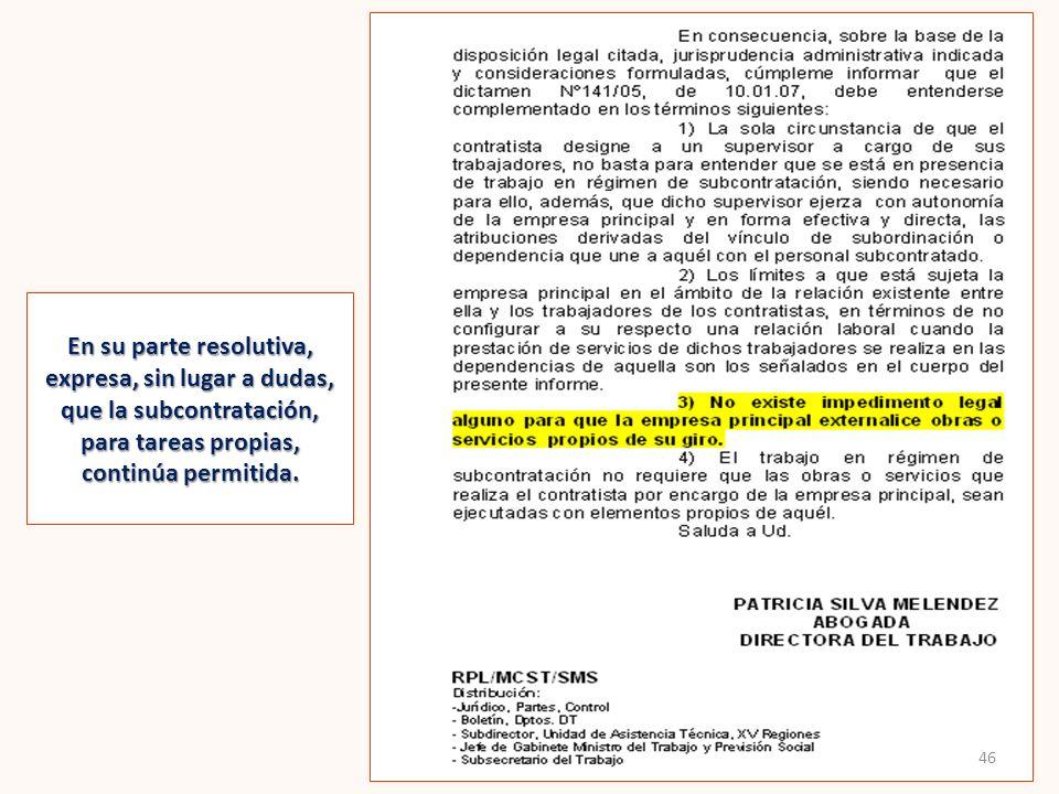 En su parte resolutiva, expresa, sin lugar a dudas, que la subcontratación, para tareas propias, continúa permitida. 46