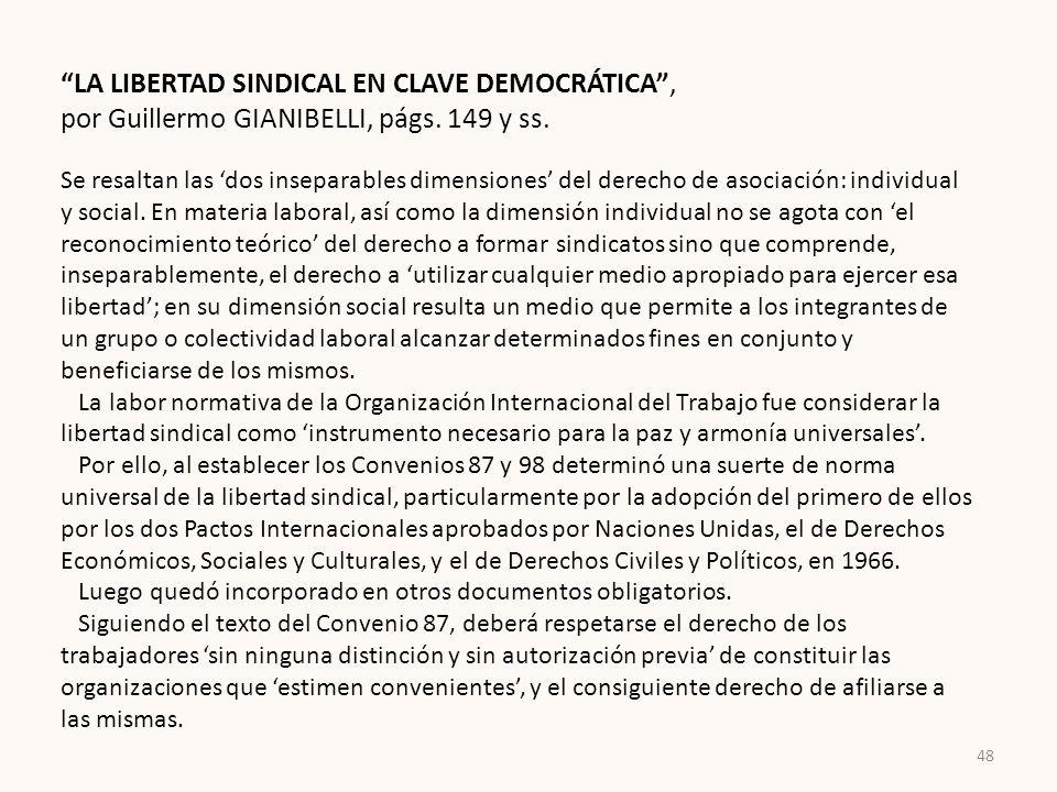 LA LIBERTAD SINDICAL EN CLAVE DEMOCRÁTICA, por Guillermo GIANIBELLI, págs. 149 y ss. Se resaltan las dos inseparables dimensiones del derecho de asoci