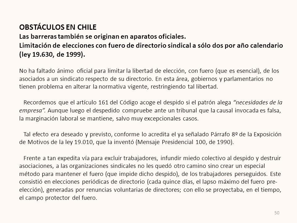 OBSTÁCULOS EN CHILE Las barreras también se originan en aparatos oficiales. Limitación de elecciones con fuero de directorio sindical a sólo dos por a
