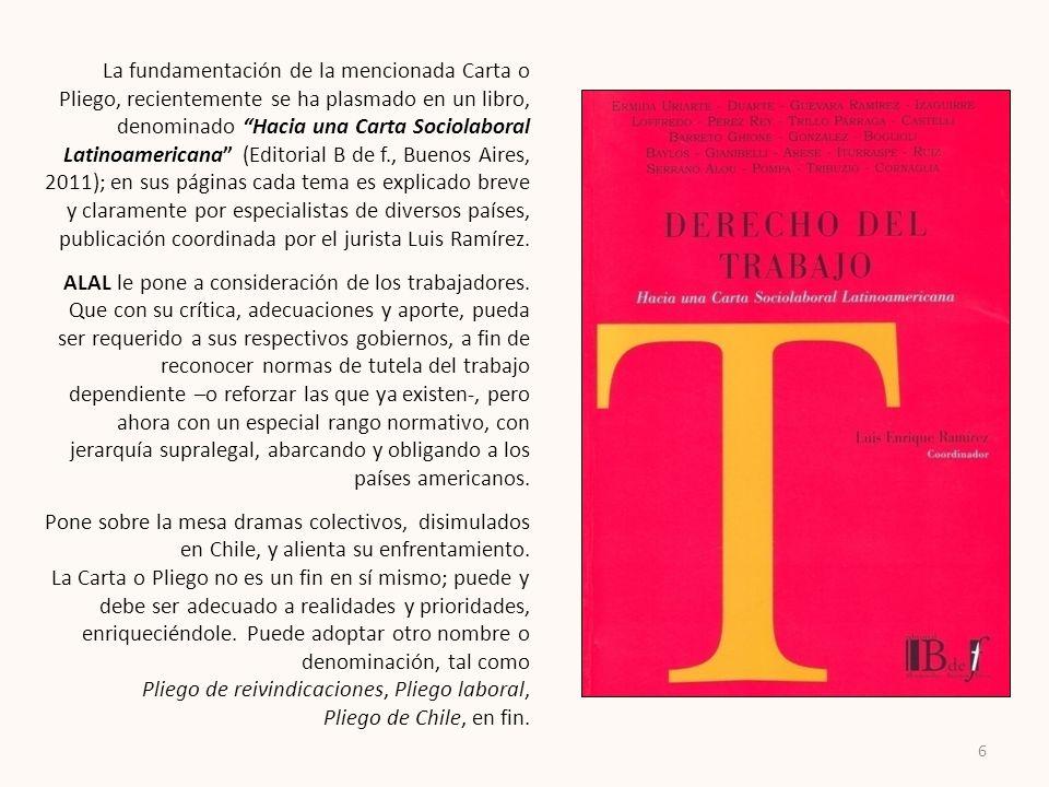 6 La fundamentación de la mencionada Carta o Pliego, recientemente se ha plasmado en un libro, denominado Hacia una Carta Sociolaboral Latinoamericana