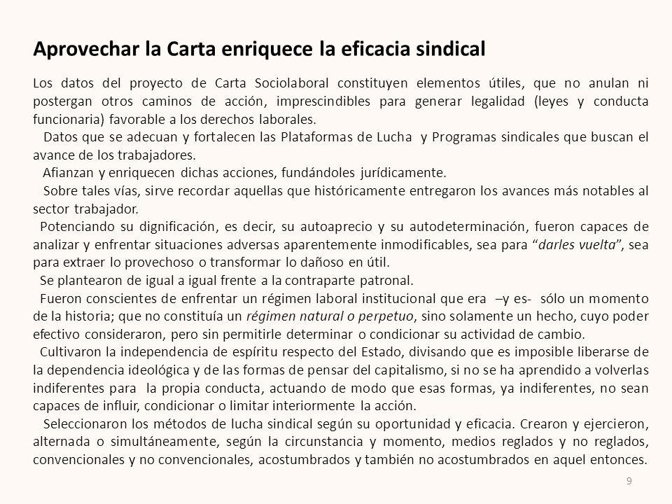 9 Aprovechar la Carta enriquece la eficacia sindical Los datos del proyecto de Carta Sociolaboral constituyen elementos útiles, que no anulan ni poste