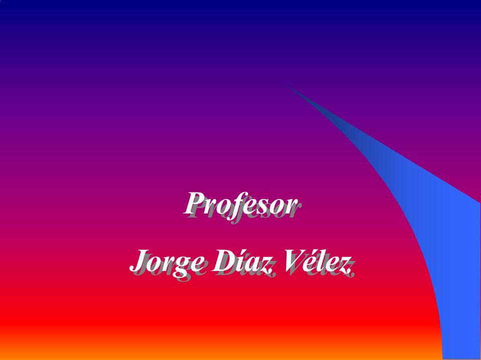 Profesor Jorge Díaz Vélez Profesor Jorge Díaz Vélez