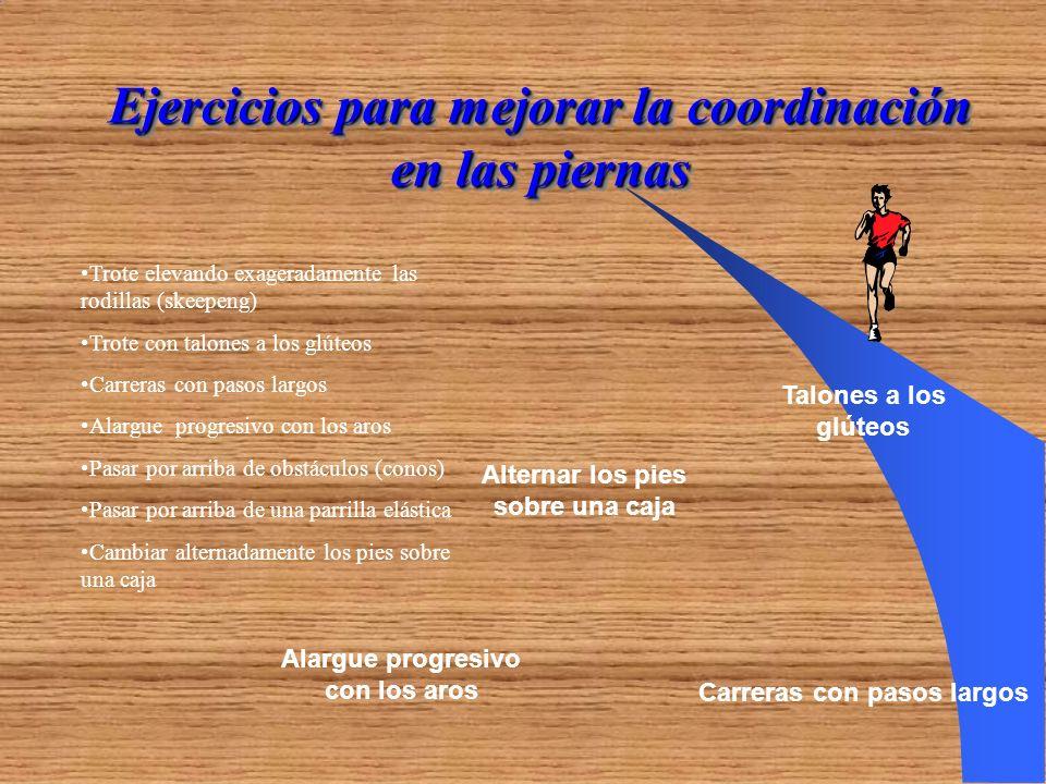 Ejercicios para mejorar la coordinación en las piernas Trote elevando exageradamente las rodillas (skeepeng) Trote con talones a los glúteos Carreras