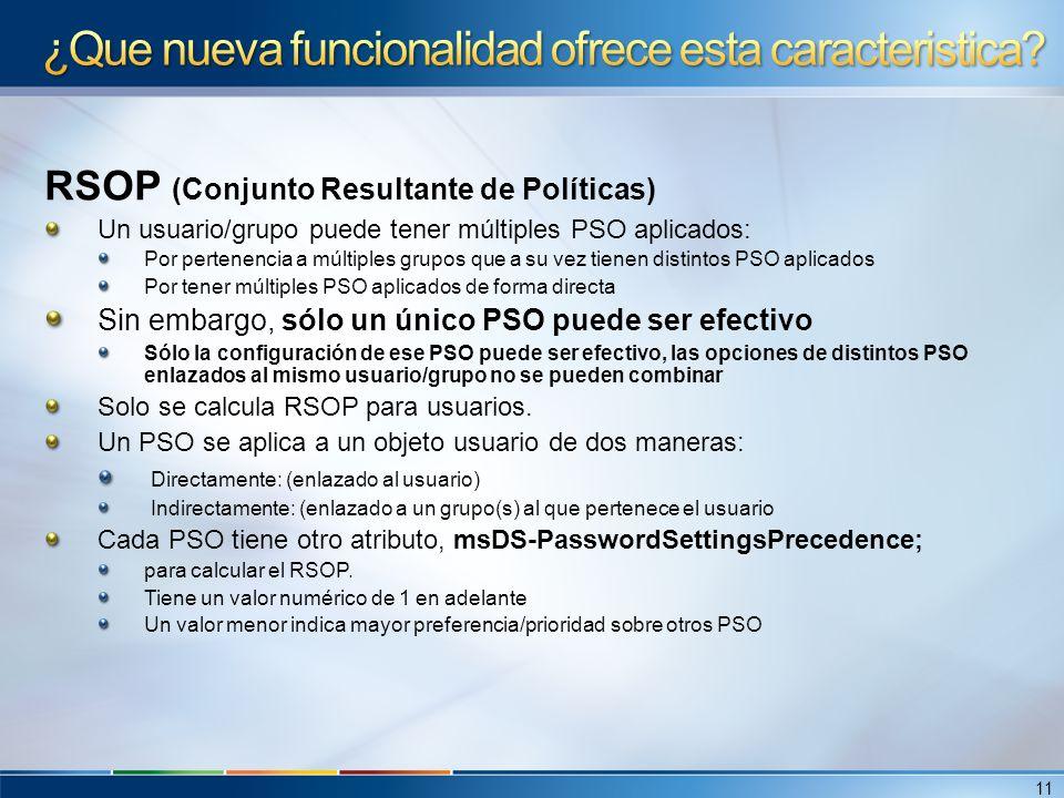 RSOP (Conjunto Resultante de Políticas) Un usuario/grupo puede tener múltiples PSO aplicados: Por pertenencia a múltiples grupos que a su vez tienen d
