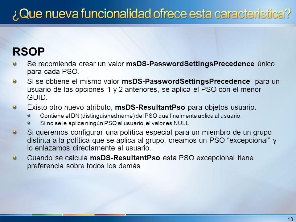 RSOP Se recomienda crear un valor msDS-PasswordSettingsPrecedence único para cada PSO. Si se obtiene el mismo valor msDS-PasswordSettingsPrecedence pa