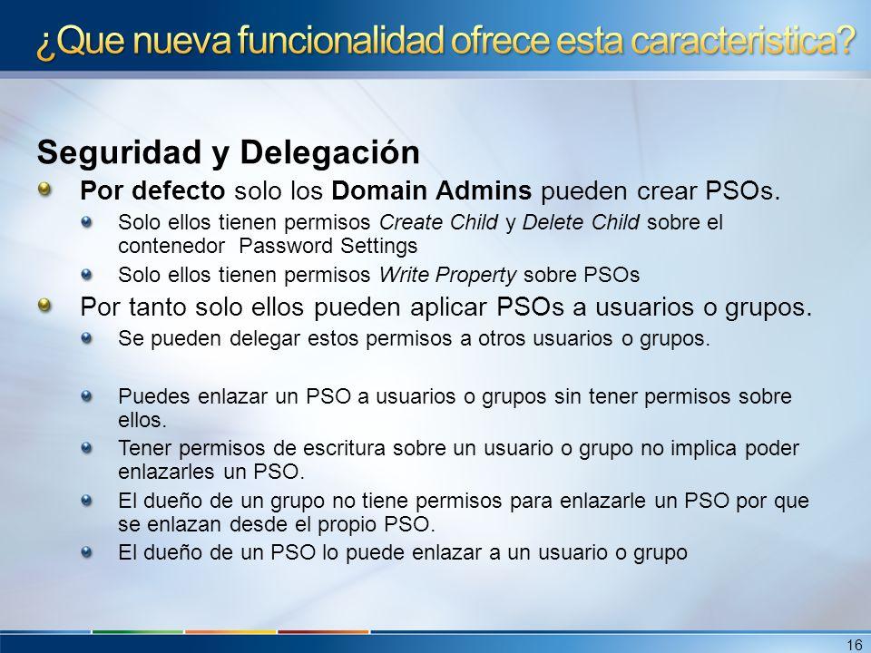 Seguridad y Delegación Por defecto solo los Domain Admins pueden crear PSOs. Solo ellos tienen permisos Create Child y Delete Child sobre el contenedo