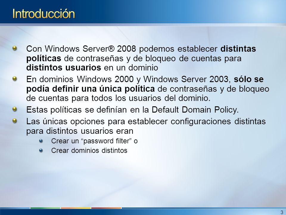 Con Windows Server® 2008 podemos establecer distintas políticas de contraseñas y de bloqueo de cuentas para distintos usuarios en un dominio En domini
