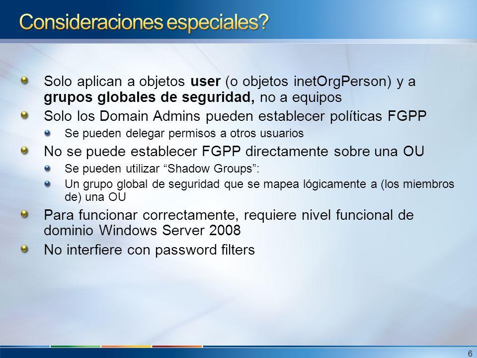 Almacenamiento de FGPP Windows Server 2008 incluye 2 nuevos clases de objetos en el esquema: Password Settings Container (PSC) Password Settings (PSO) Un contenedor Password Settings Container (PSC) se crea por defecto debajo del contenedor System del dominio.