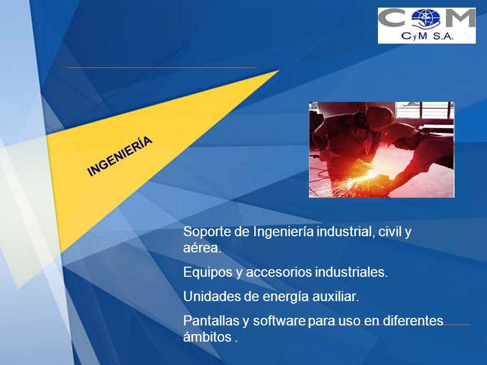 INGENIERÍA Soporte de Ingeniería industrial, civil y aérea. Equipos y accesorios industriales. Unidades de energía auxiliar. Pantallas y software para