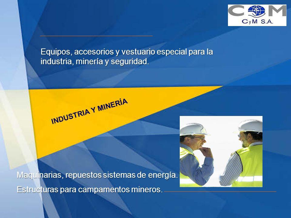 INDUSTRIA Y MINERÍA Equipos, accesorios y vestuario especial para la industria, minería y seguridad. Maquinarias, repuestos sistemas de energía. Estru