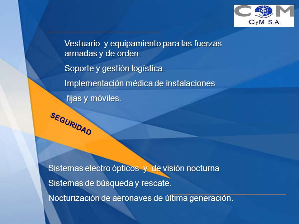 SEGURIDAD Vestuario y equipamiento para las fuerzas armadas y de orden. Soporte y gestión logística. Implementación médica de instalaciones fijas y mó