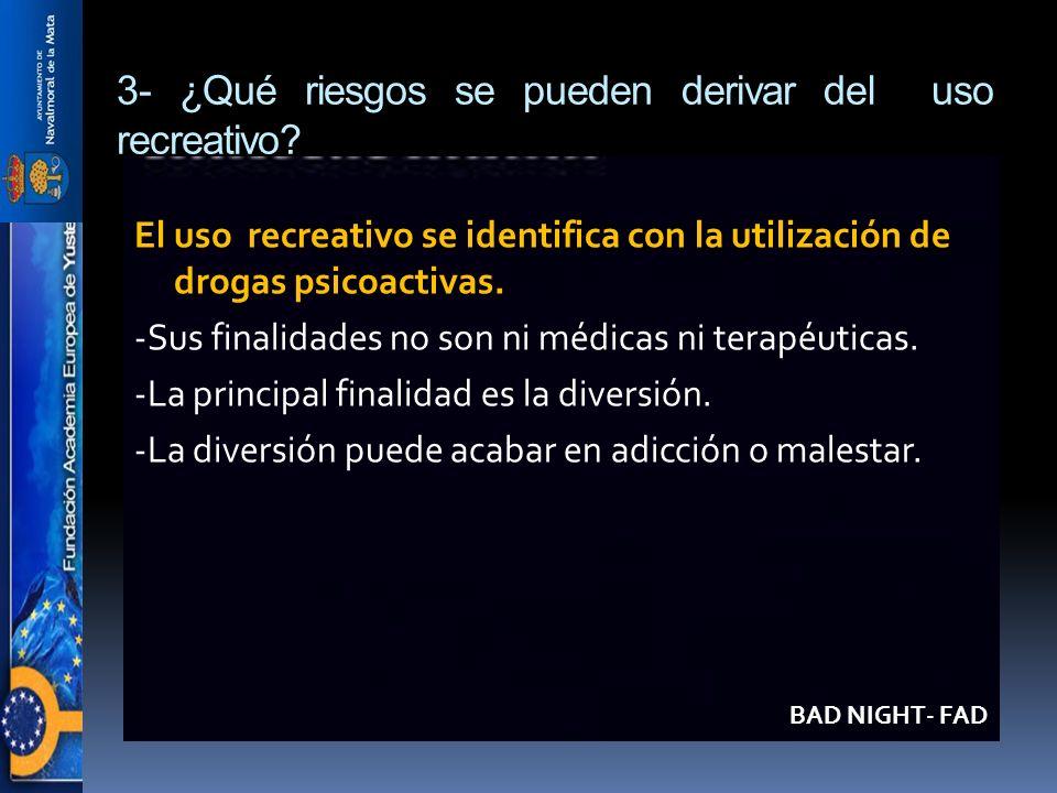 3- ¿Qué riesgos se pueden derivar del uso recreativo? El uso recreativo se identifica con la utilización de drogas psicoactivas. -Sus finalidades no s