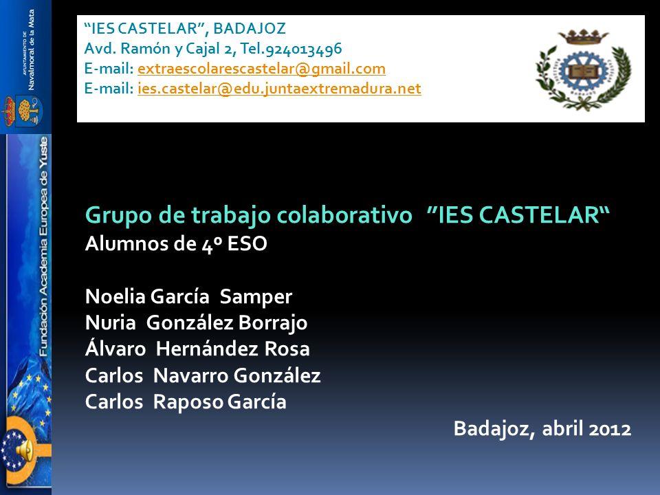 Grupo de trabajo colaborativo IES CASTELAR Alumnos de 4º ESO Noelia García Samper Nuria González Borrajo Álvaro Hernández Rosa Carlos Navarro González