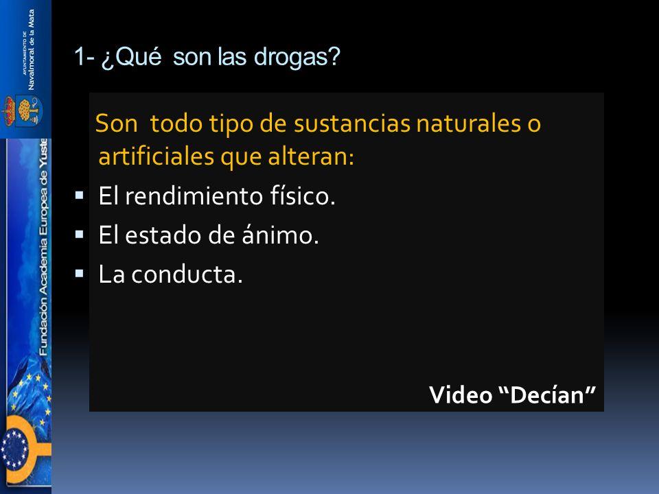 1- ¿Qué son las drogas? Son todo tipo de sustancias naturales o artificiales que alteran: El rendimiento físico. El estado de ánimo. La conducta. Vide