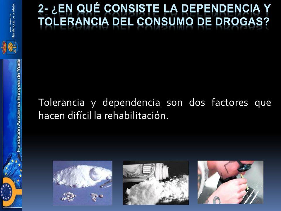Tolerancia y dependencia son dos factores que hacen difícil la rehabilitación.
