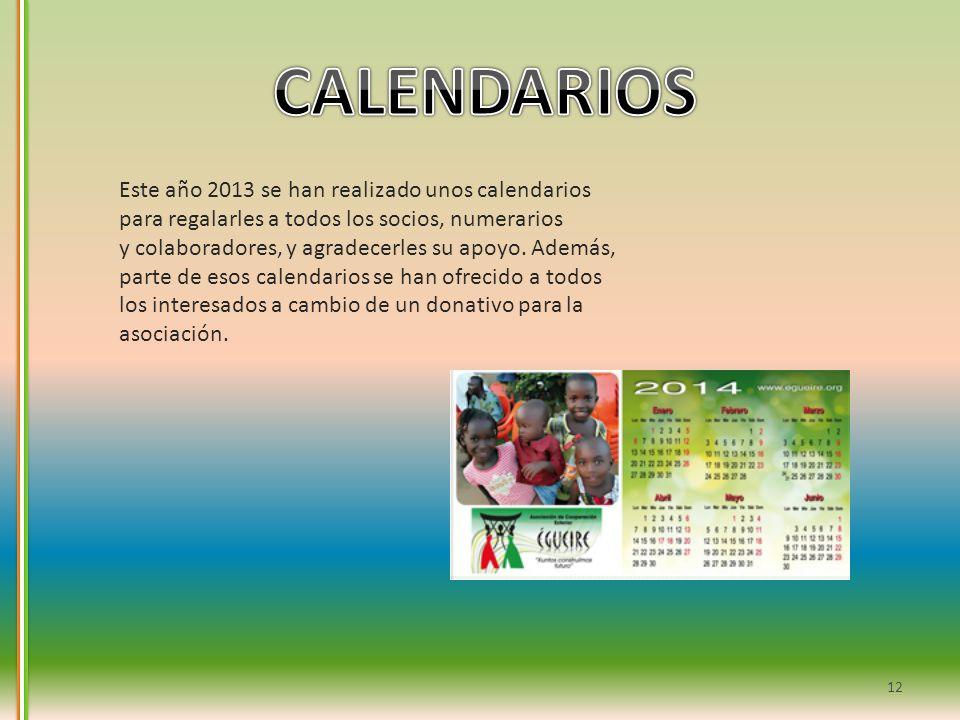 Este año 2013 se han realizado unos calendarios para regalarles a todos los socios, numerarios y colaboradores, y agradecerles su apoyo. Además, parte