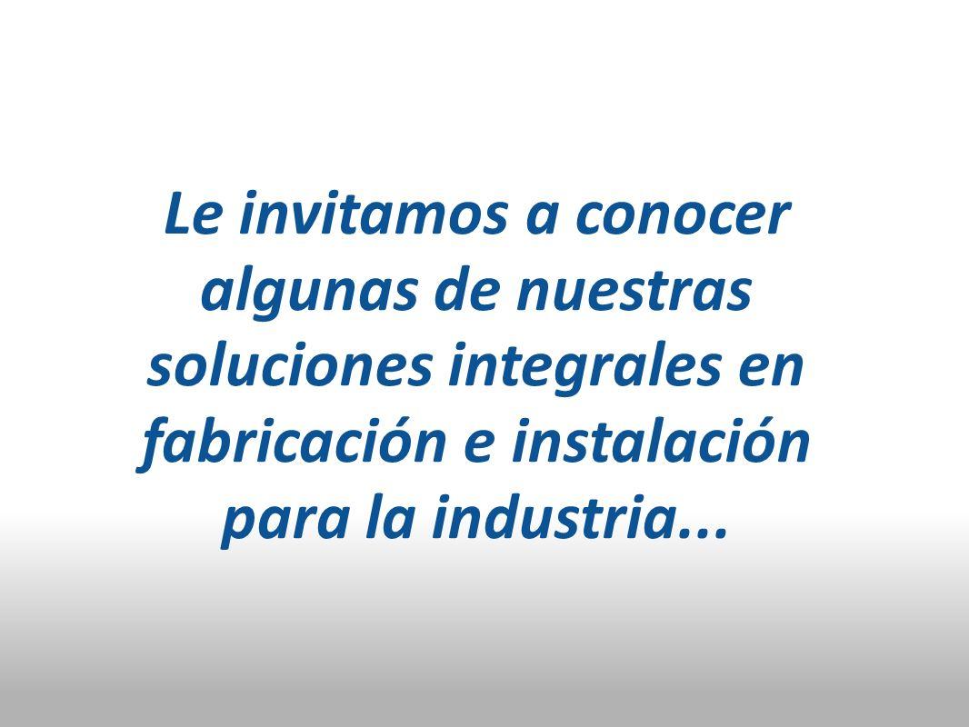 Le invitamos a conocer algunas de nuestras soluciones integrales en fabricación e instalación para la industria...
