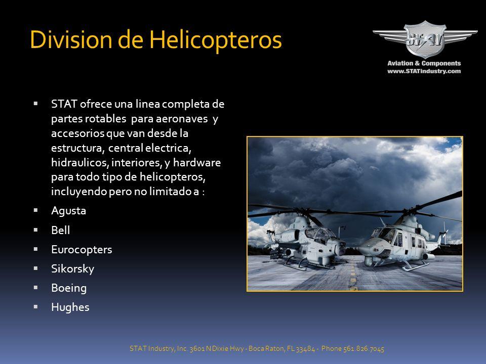 Division de Helicopteros STAT ofrece una linea completa de partes rotables para aeronaves y accesorios que van desde la estructura, central electrica, hidraulicos, interiores, y hardware para todo tipo de helicopteros, incluyendo pero no limitado a : Agusta Bell Eurocopters Sikorsky Boeing Hughes STAT Industry, Inc.