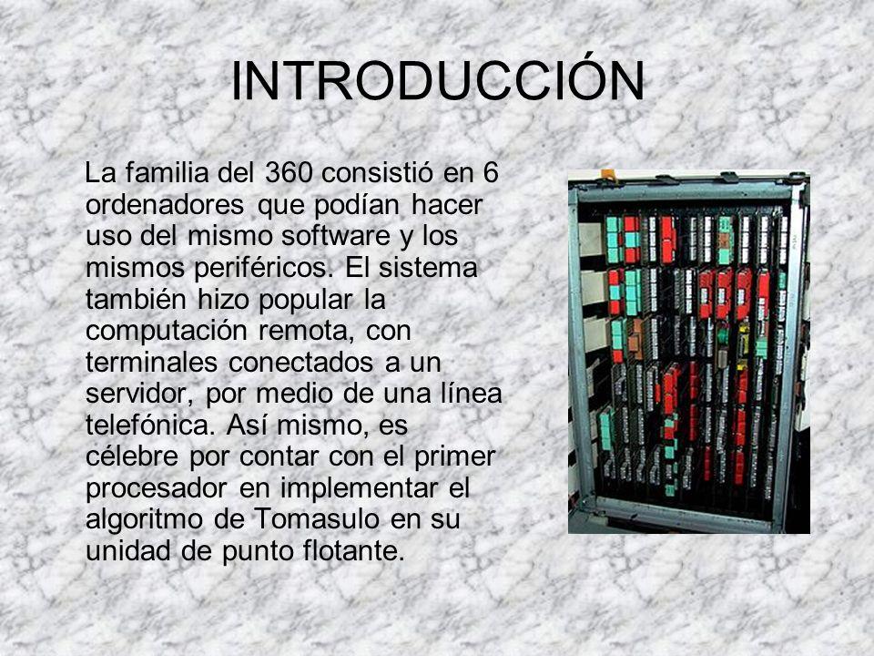 HISTORIA Rompiendo con el método de la industria, IBM creó una serie de ordenadores de pequeños a grandes y de alto a bajo rendimiento, todos ellos usando el mismo conjunto de comandos.