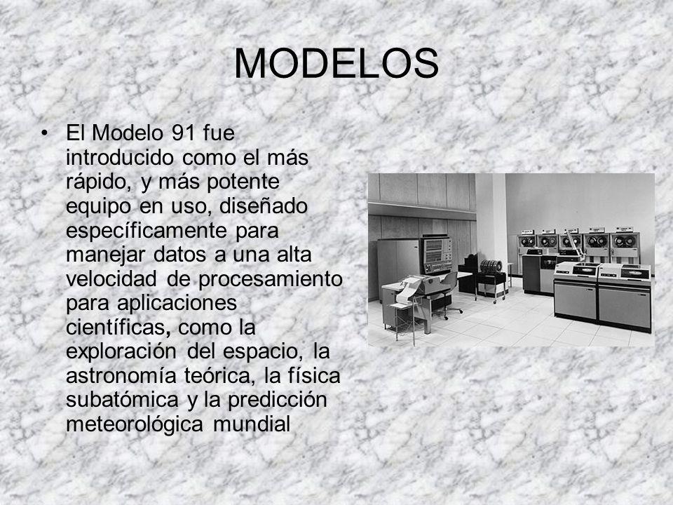 MODELOS El Modelo 91 fue introducido como el más rápido, y más potente equipo en uso, diseñado específicamente para manejar datos a una alta velocidad de procesamiento para aplicaciones científicas, como la exploración del espacio, la astronomía teórica, la física subatómica y la predicción meteorológica mundial
