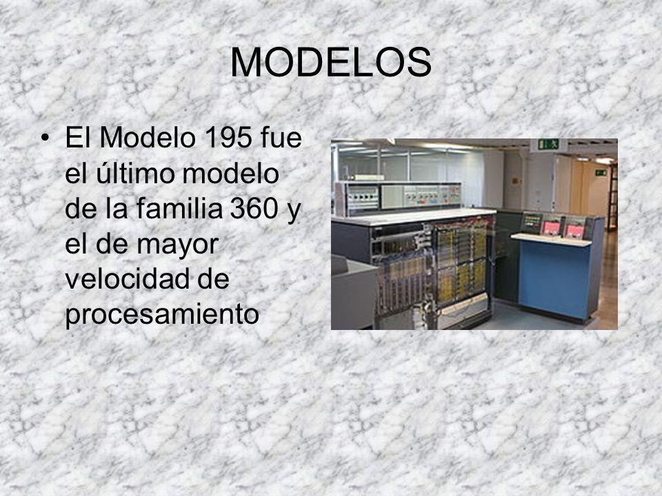 MODELOS El Modelo 195 fue el último modelo de la familia 360 y el de mayor velocidad de procesamiento