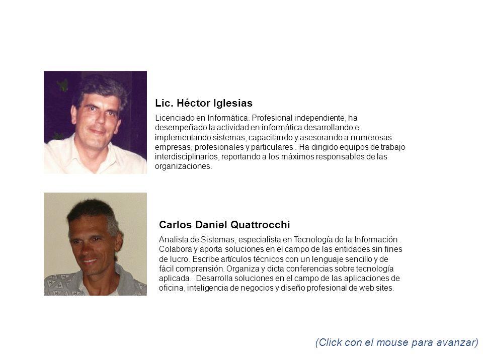 Lic. Héctor Iglesias Licenciado en Informática. Profesional independiente, ha desempeñado la actividad en informática desarrollando e implementando si