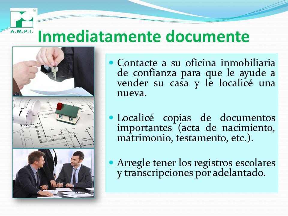 Inmediatamente documente Contacte a su oficina inmobiliaria de confianza para que le ayude a vender su casa y le localicé una nueva.