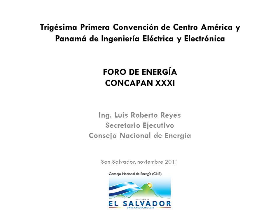 Trigésima Primera Convención de Centro América y Panamá de Ingeniería Eléctrica y Electrónica FORO DE ENERGÍA CONCAPAN XXXI Ing.