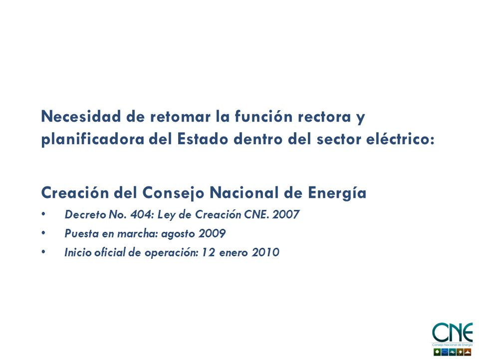 Necesidad de retomar la función rectora y planificadora del Estado dentro del sector eléctrico: Creación del Consejo Nacional de Energía Decreto No.