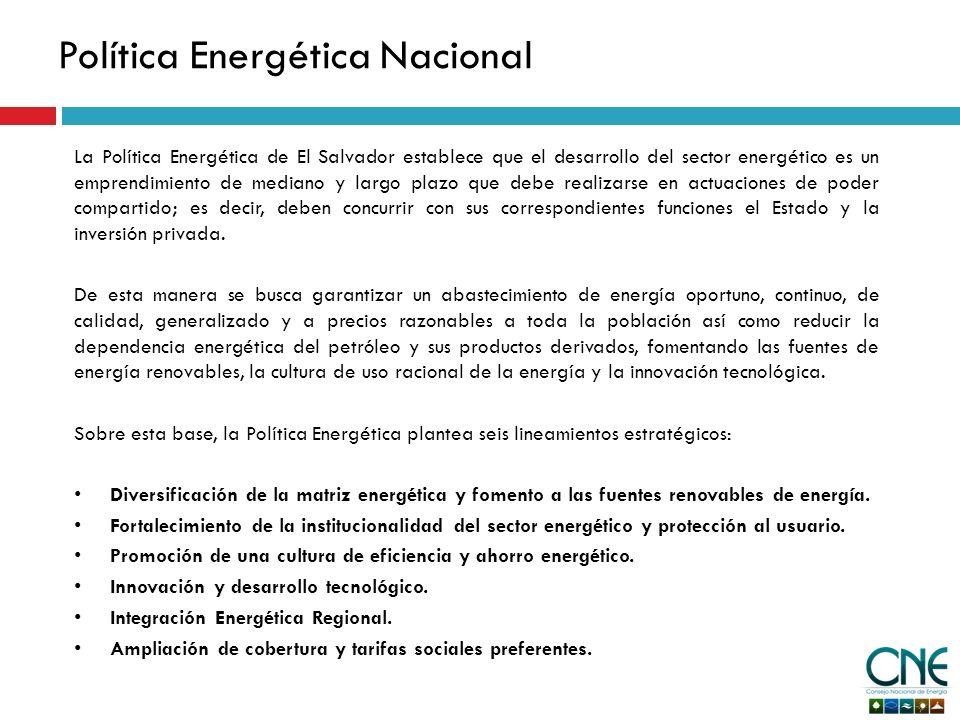 Política Energética Nacional La Política Energética de El Salvador establece que el desarrollo del sector energético es un emprendimiento de mediano y largo plazo que debe realizarse en actuaciones de poder compartido; es decir, deben concurrir con sus correspondientes funciones el Estado y la inversión privada.