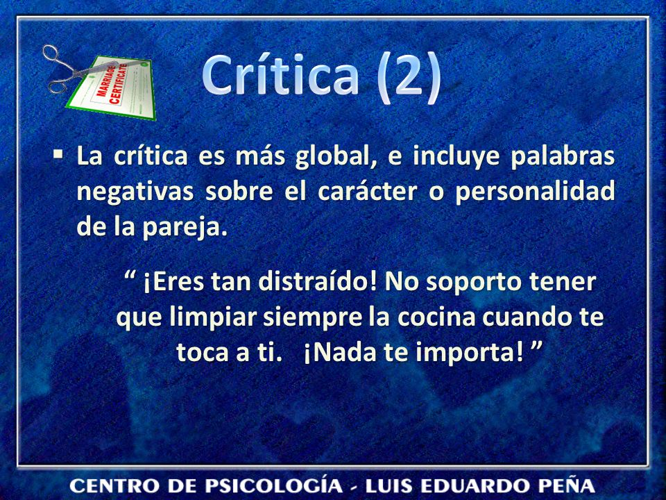 La crítica es más global, e incluye palabras negativas sobre el carácter o personalidad de la pareja. La crítica es más global, e incluye palabras neg