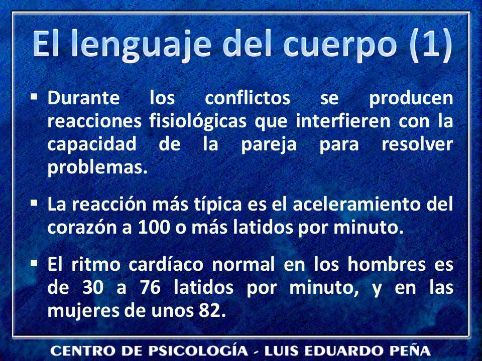 Durante los conflictos se producen reacciones fisiológicas que interfieren con la capacidad de la pareja para resolver problemas. La reacción más típi