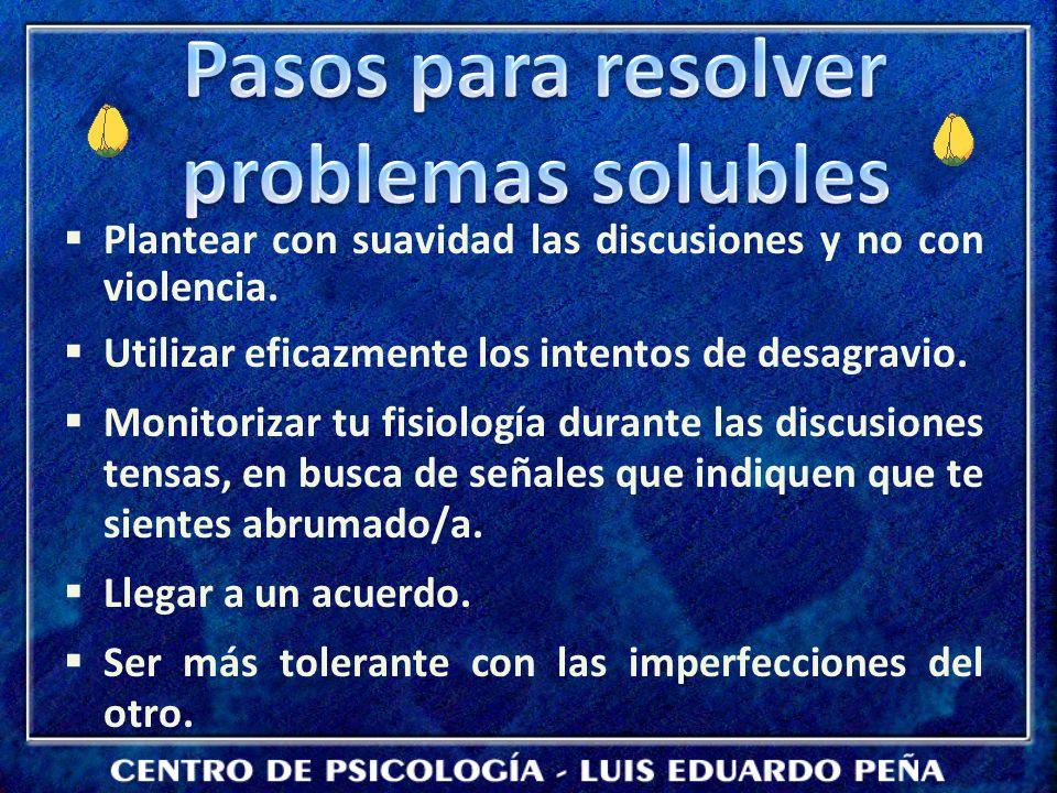 Plantear con suavidad las discusiones y no con violencia.