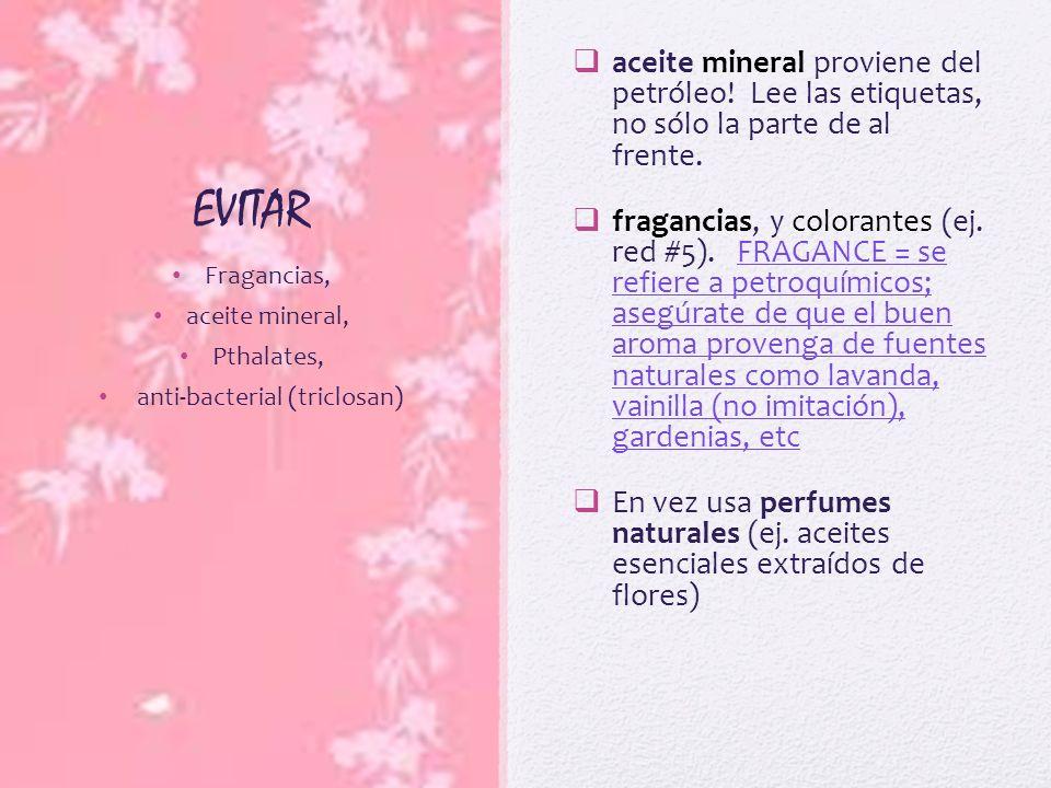 EVITAR aceite mineral proviene del petróleo! Lee las etiquetas, no sólo la parte de al frente. fragancias, y colorantes (ej. red #5). FRAGANCE = se re